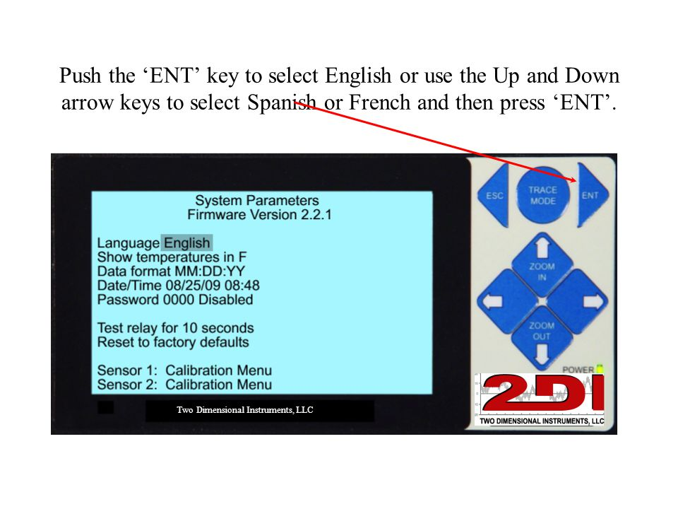 Push the 'ENT' key to select English or use the Up and Down arrow keys to select Spanish or French and then press 'ENT'. Two Dimensional Instruments,