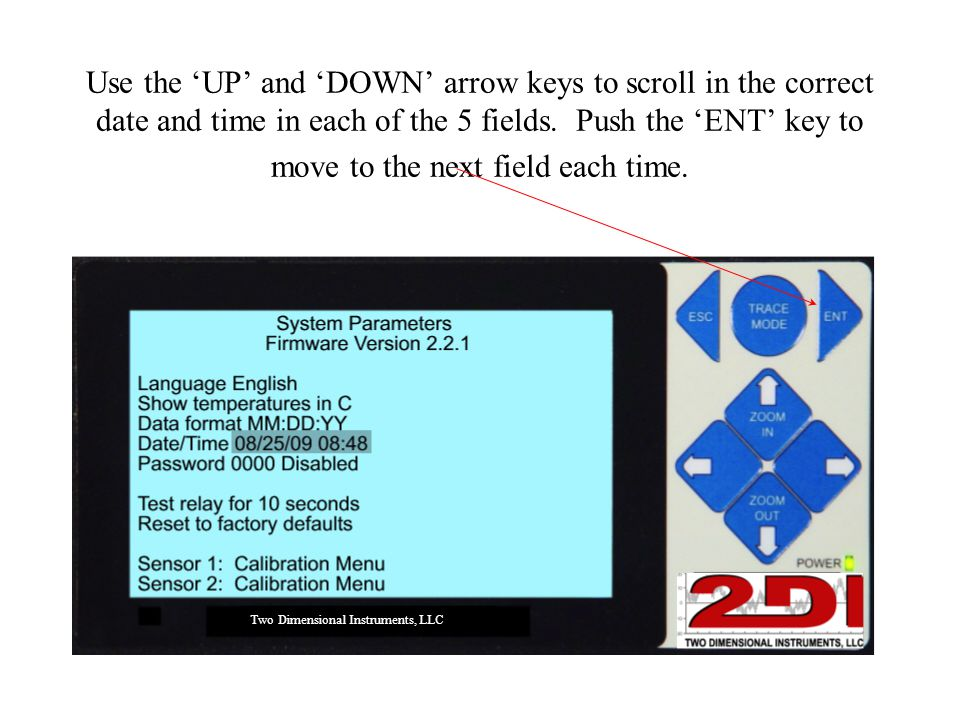 Use the 'UP' and 'DOWN' arrow keys to scroll in the correct date and time in each of the 5 fields. Push the 'ENT' key to move to the next field each t