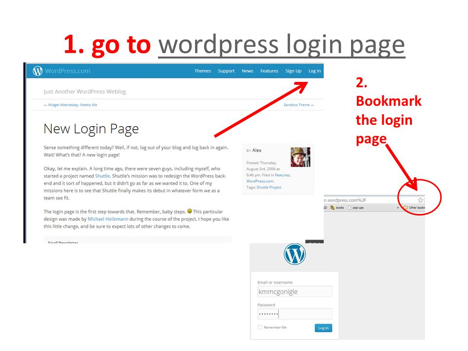 1. go to wordpress login pagewordpress login page 2. Bookmark the login page