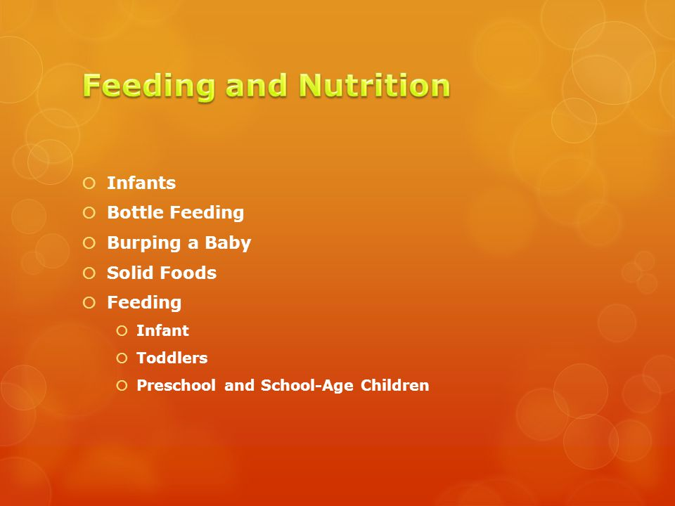  Infants  Bottle Feeding  Burping a Baby  Solid Foods  Feeding  Infant  Toddlers  Preschool and School-Age Children