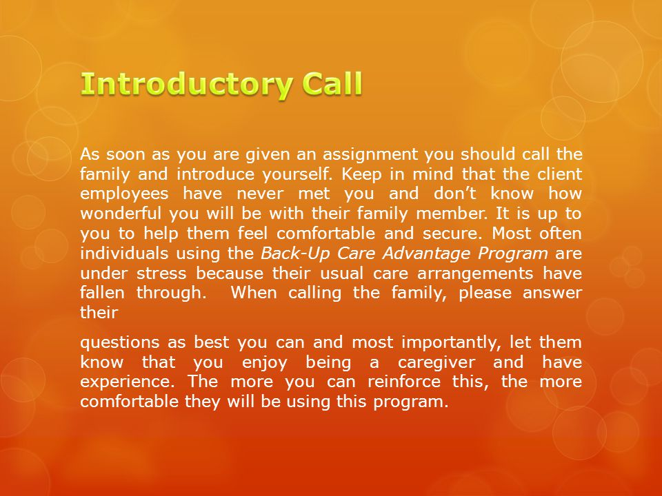 As soon as you are given an assignment you should call the family and introduce yourself.
