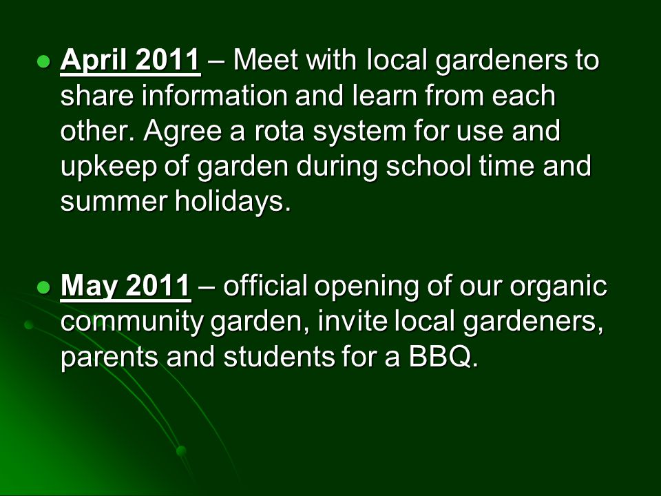 April 2011 – Meet with local gardeners to share information and learn from each other.