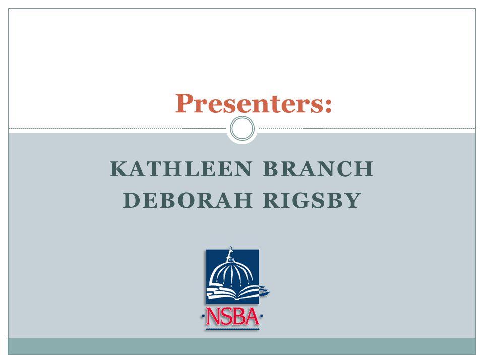 KATHLEEN BRANCH DEBORAH RIGSBY Presenters: