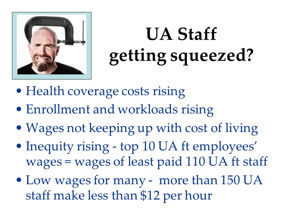 UA Staff getting squeezed? Health coverage costs rising Enrollment and workloads rising Wages not keeping up with cost of living Inequity rising - top