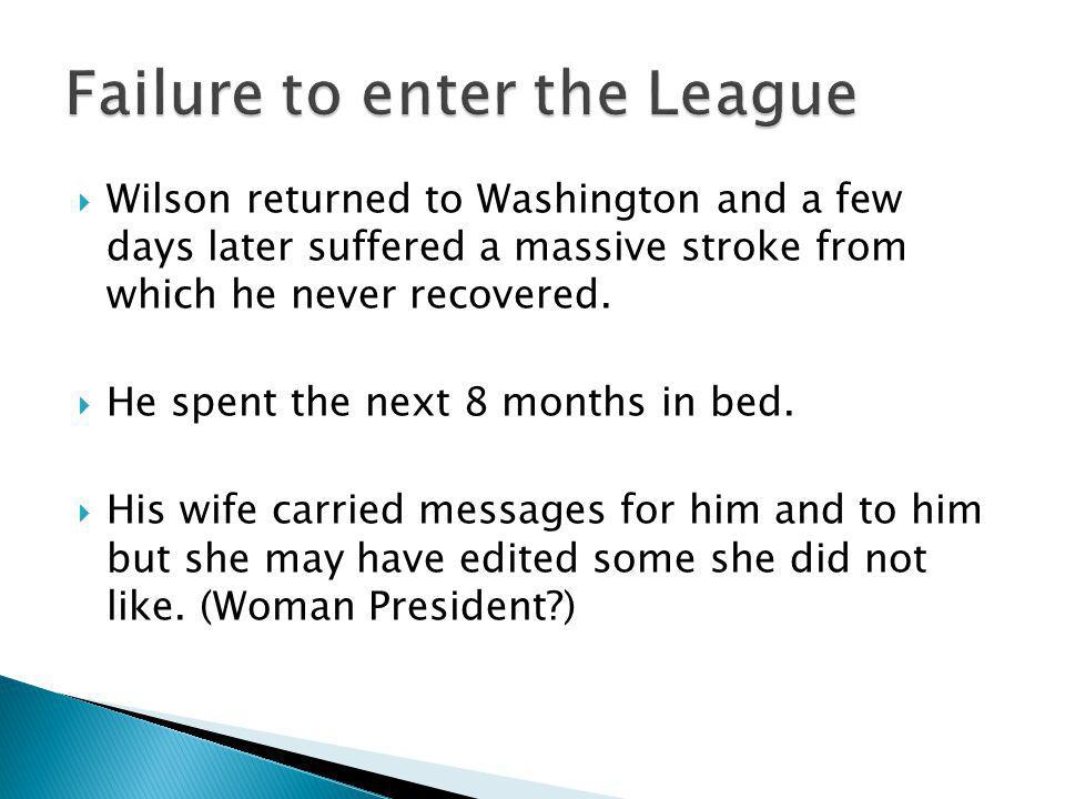  Wilson returned to Washington and a few days later suffered a massive stroke from which he never recovered.