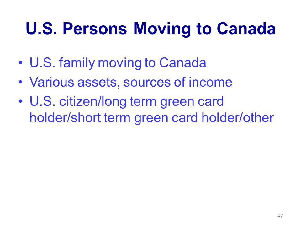 U.S. Persons Moving to Canada U.S. family moving to Canada Various assets, sources of income U.S.