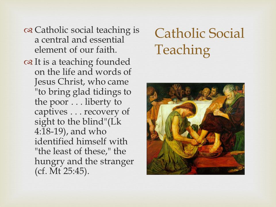 Catholic Social Teaching  Catholic social teaching is a central and essential element of our faith.