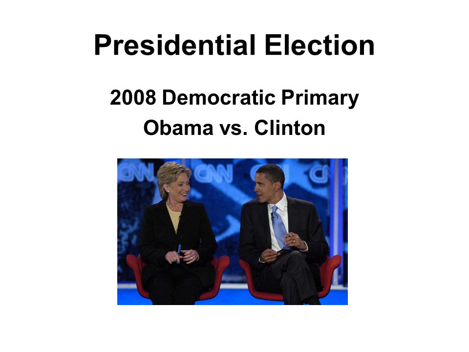 Presidential Election 2008 Democratic Primary Obama vs. Clinton