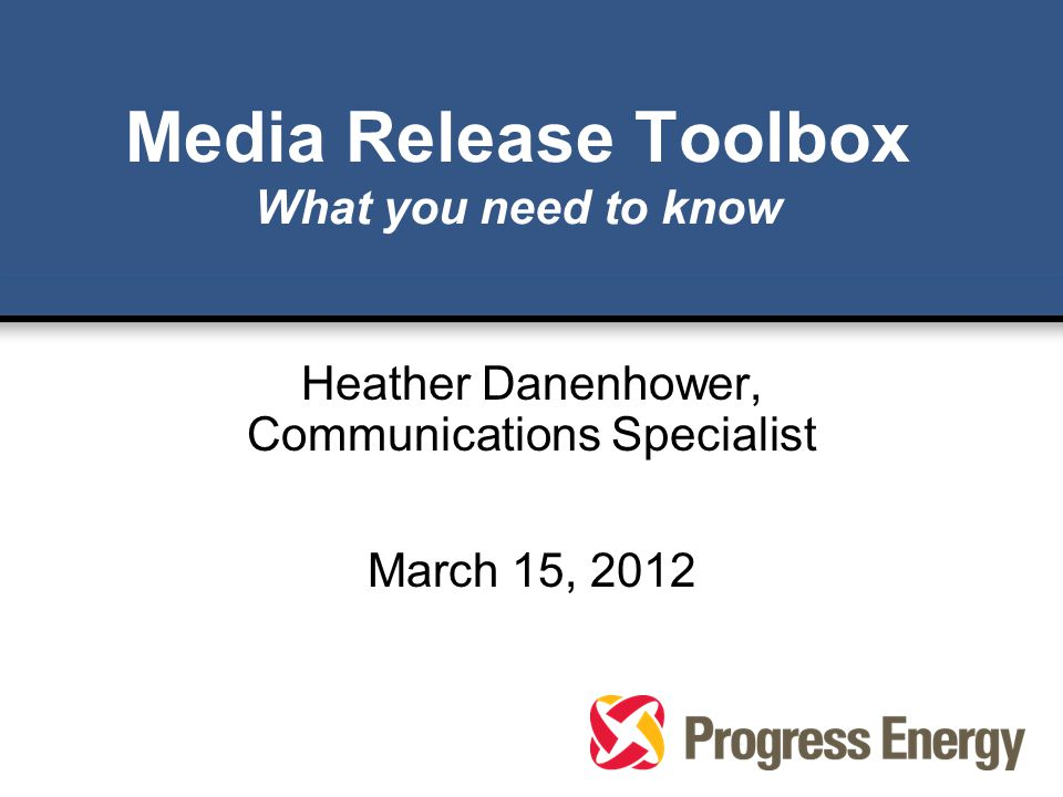 Media Release Toolbox What you need to know Heather Danenhower, Communications Specialist March 15, 2012