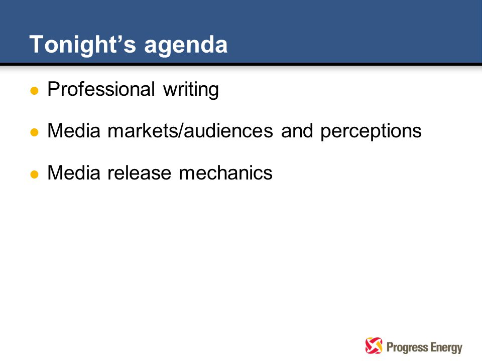 Tonight's agenda l Professional writing l Media markets/audiences and perceptions l Media release mechanics
