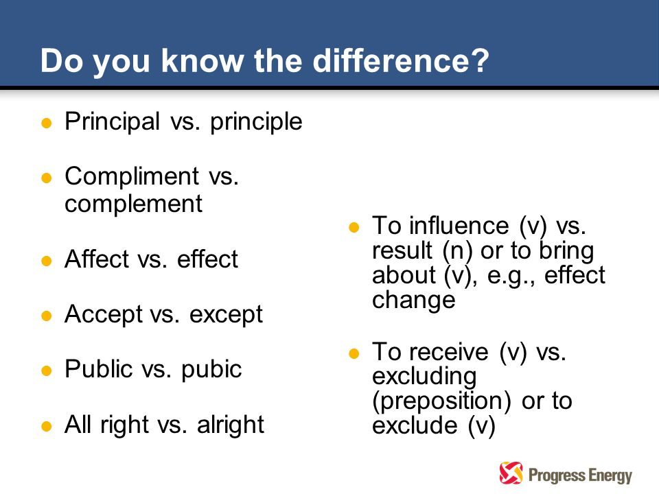 l Principal vs. principle l Compliment vs. complement l Affect vs.