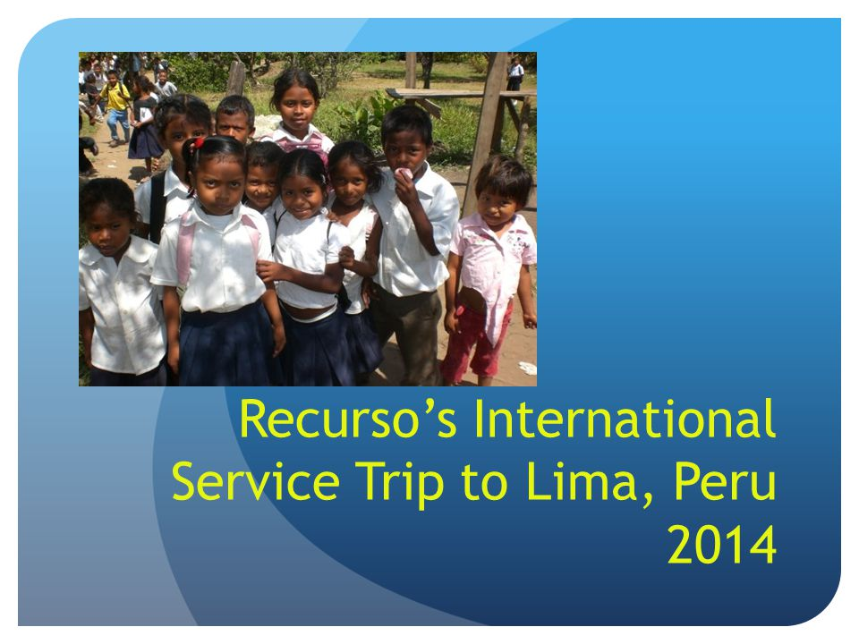 Recurso's International Service Trip to Lima, Peru 2014