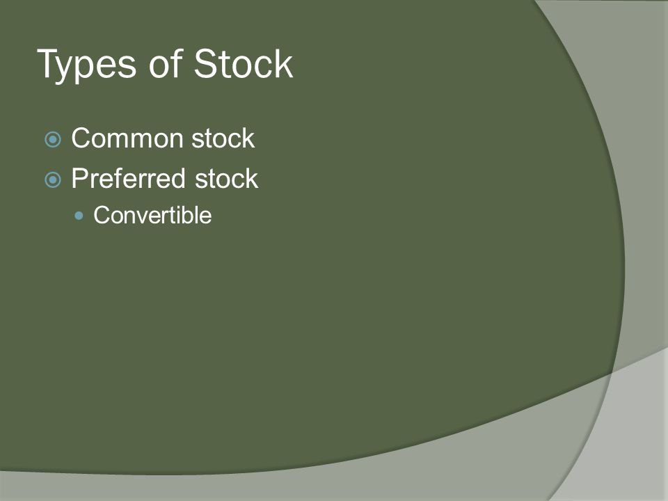 Types of Stock  Common stock  Preferred stock Convertible