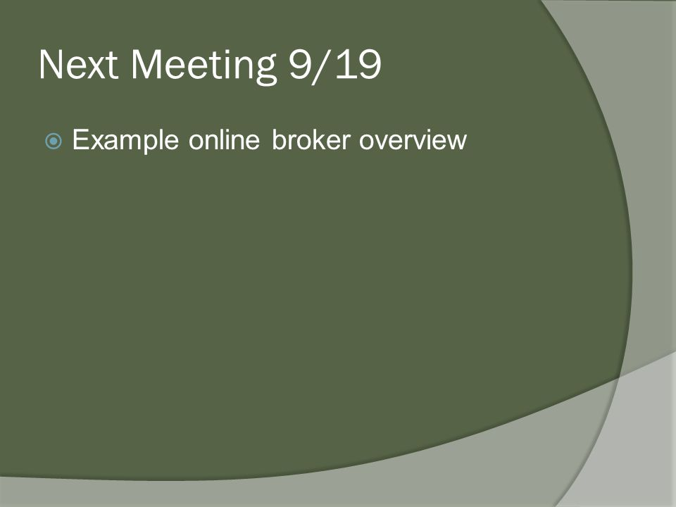 Next Meeting 9/19  Example online broker overview