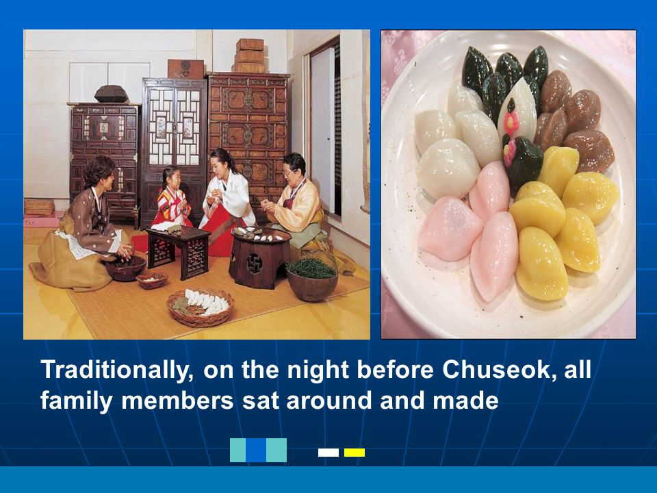 Traditionally, on the night before Chuseok, all family members sat around and made