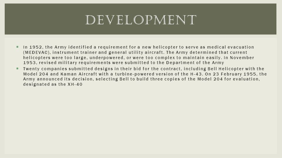  In 1952, the Army identified a requirement for a new helicopter to serve as medical evacuation (MEDEVAC), instrument trainer and general utility air