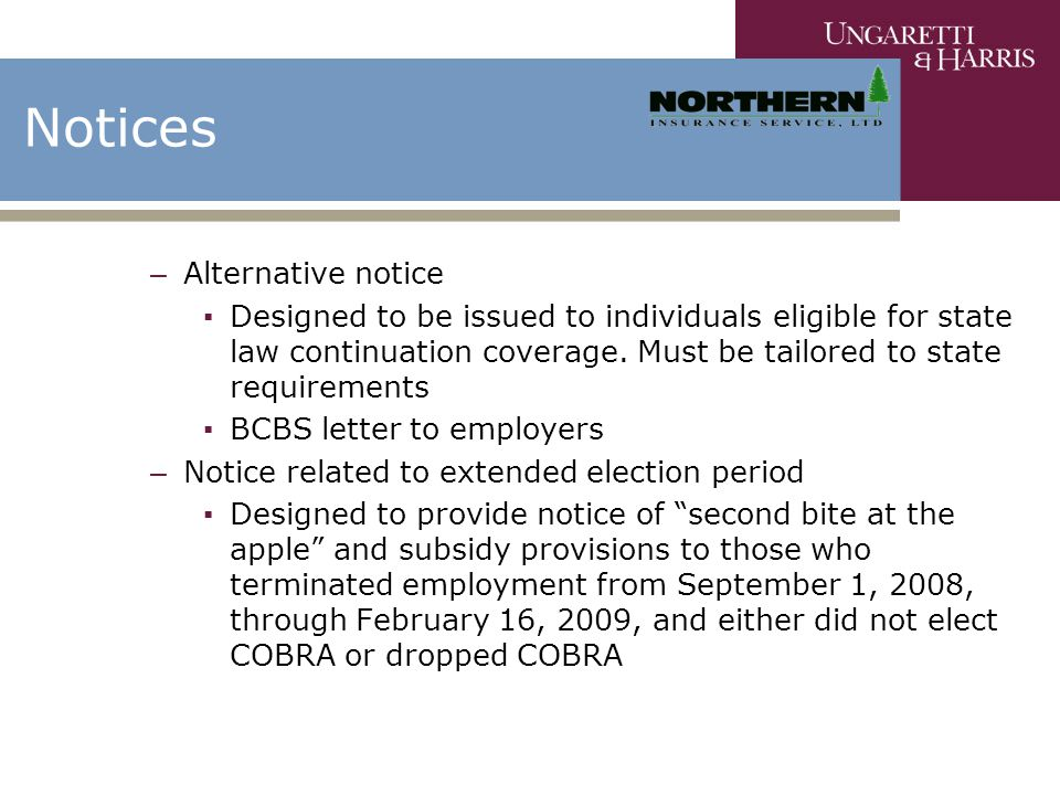 Notices – Alternative notice ▪ Designed to be issued to individuals eligible for state law continuation coverage. Must be tailored to state requiremen