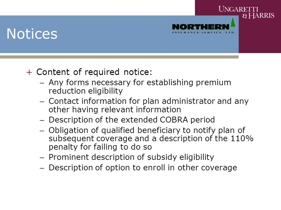 Notices +Content of required notice: – Any forms necessary for establishing premium reduction eligibility – Contact information for plan administrator