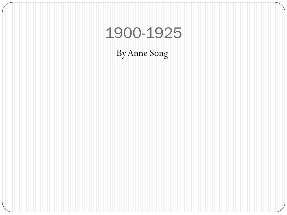 1900-1925 By Anne Song