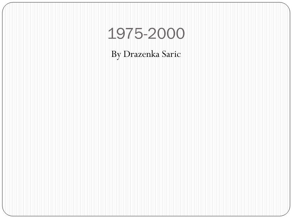 1975-2000 By Drazenka Saric