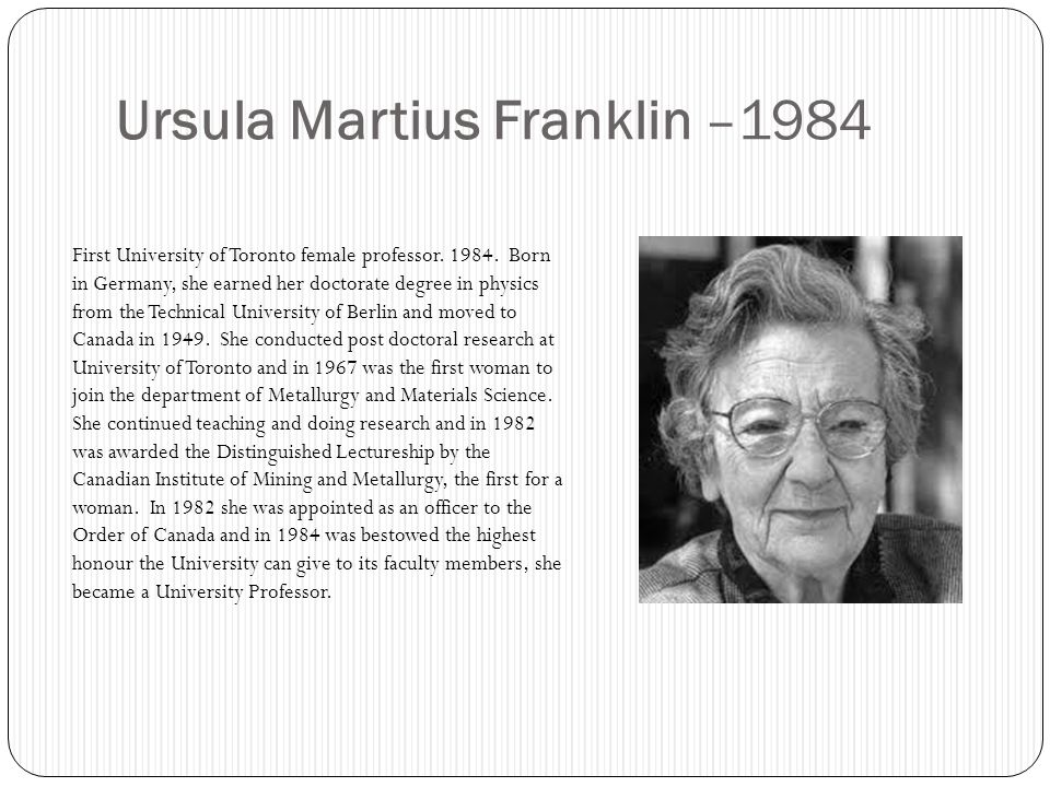 Ursula Martius Franklin –1984 First University of Toronto female professor.