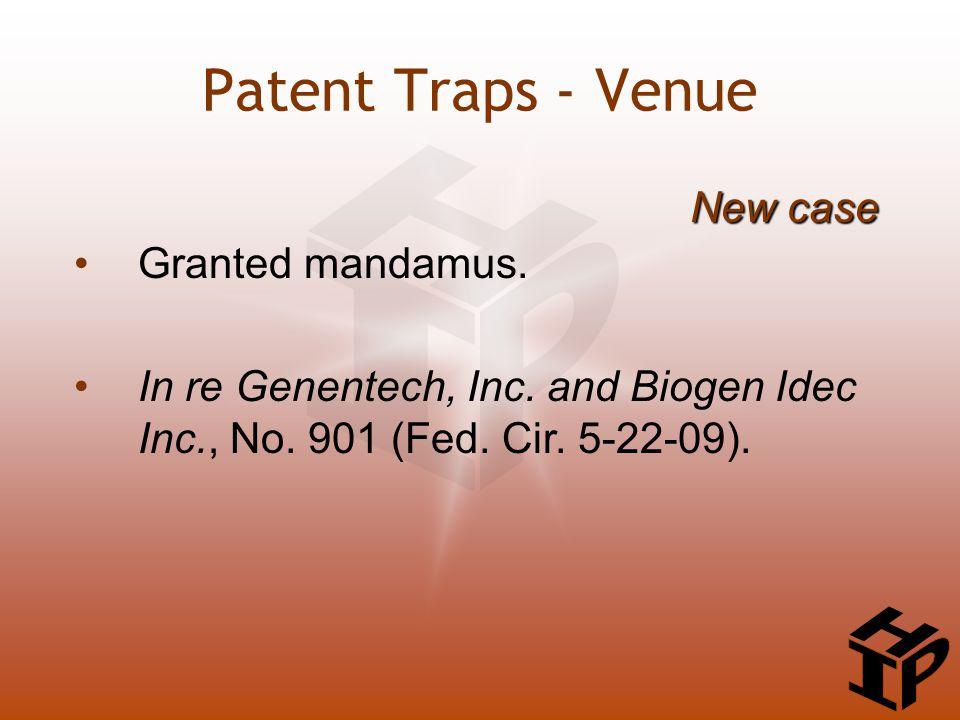 Granted mandamus. In re Genentech, Inc. and Biogen Idec Inc., No. 901 (Fed. Cir. 5-22-09). New case Patent Traps - Venue