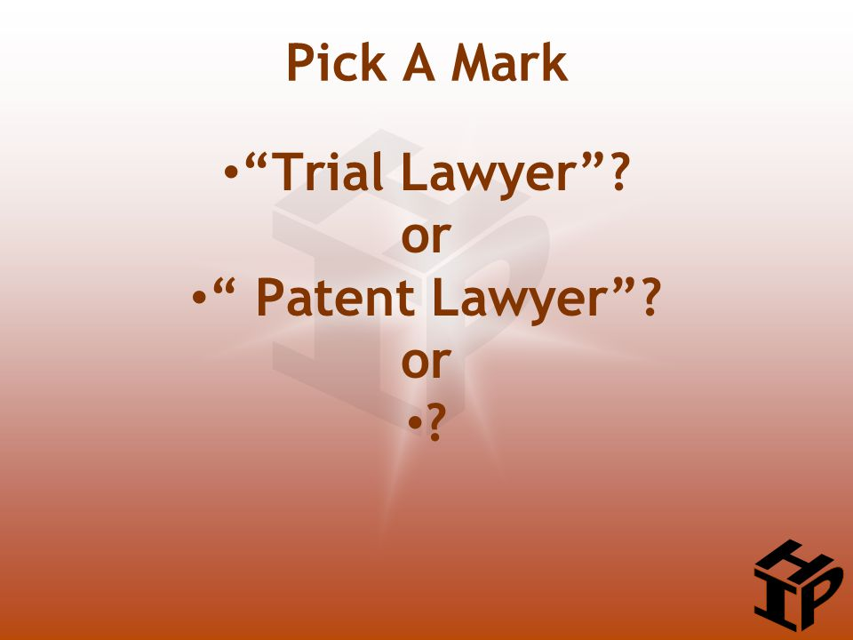 Trial Lawyer ? or Patent Lawyer ? or ? Pick A Mark