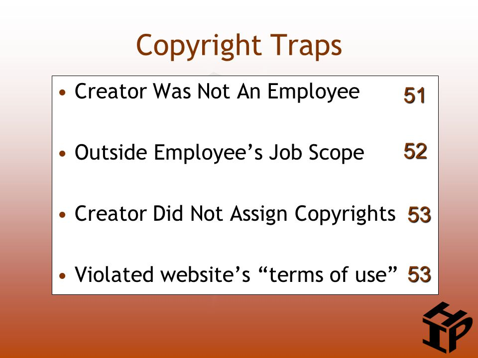 Copyright Traps Creator Was Not An Employee Outside Employee's Job Scope Creator Did Not Assign Copyrights Violated website's terms of use 51 52 53 53