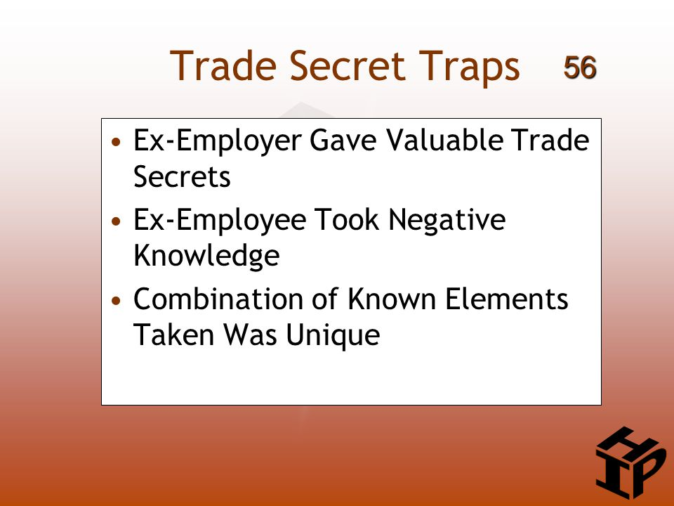 Trade Secret Traps Ex-Employer Gave Valuable Trade Secrets Ex-Employee Took Negative Knowledge Combination of Known Elements Taken Was Unique 56