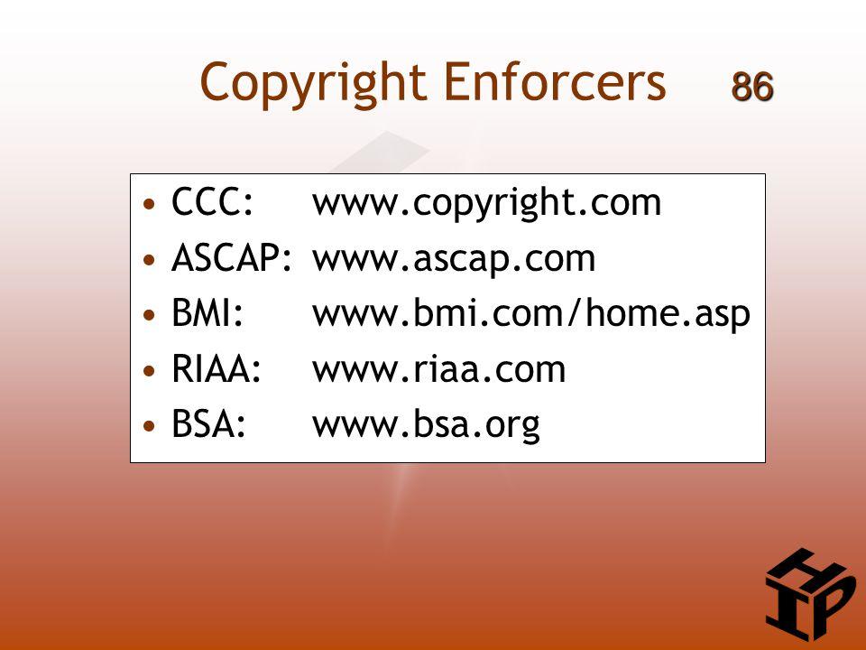 Copyright Enforcers CCC: www.copyright.com ASCAP:www.ascap.com BMI: www.bmi.com/home.asp RIAA:www.riaa.com BSA:www.bsa.org 86
