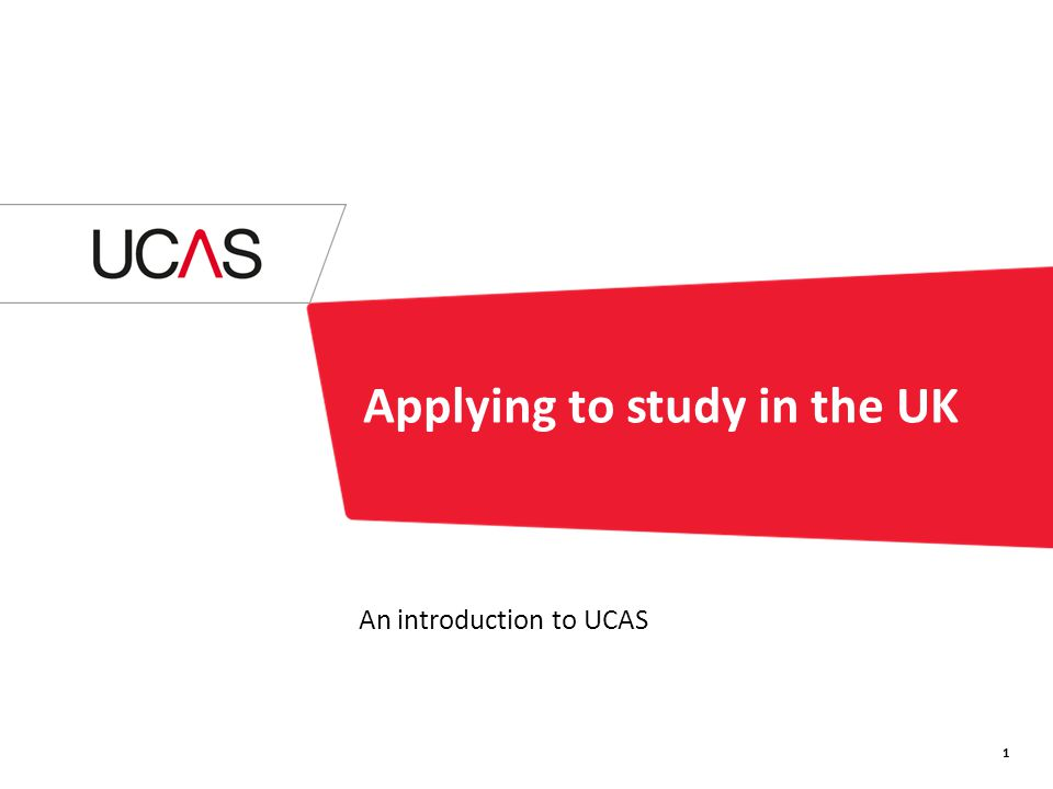 Applying to study in the UK An introduction to UCAS 1