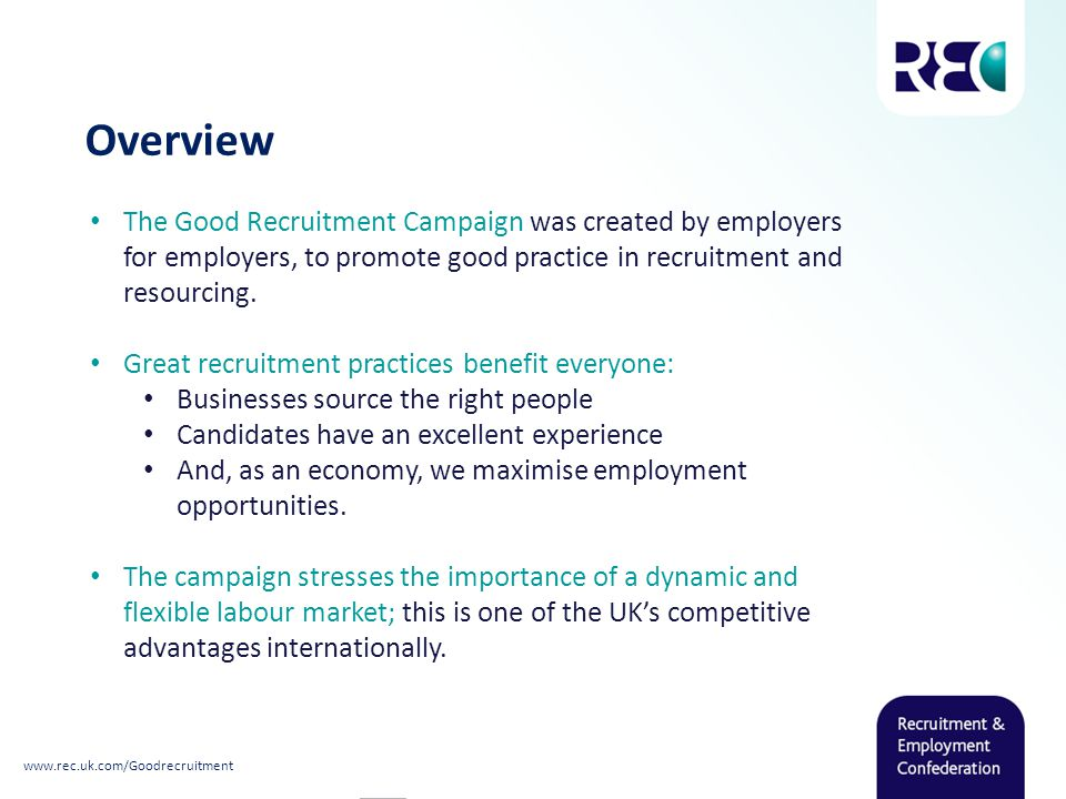 Overview The Good Recruitment Campaign was created by employers for employers, to promote good practice in recruitment and resourcing.