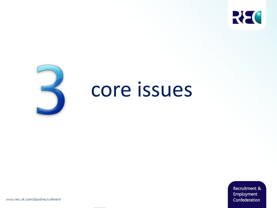 core issues www.rec.uk.com/Goodrecruitment