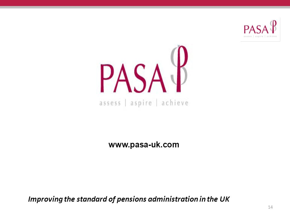 Improving the standard of pensions administration in the UK 14 www.pasa-uk.com