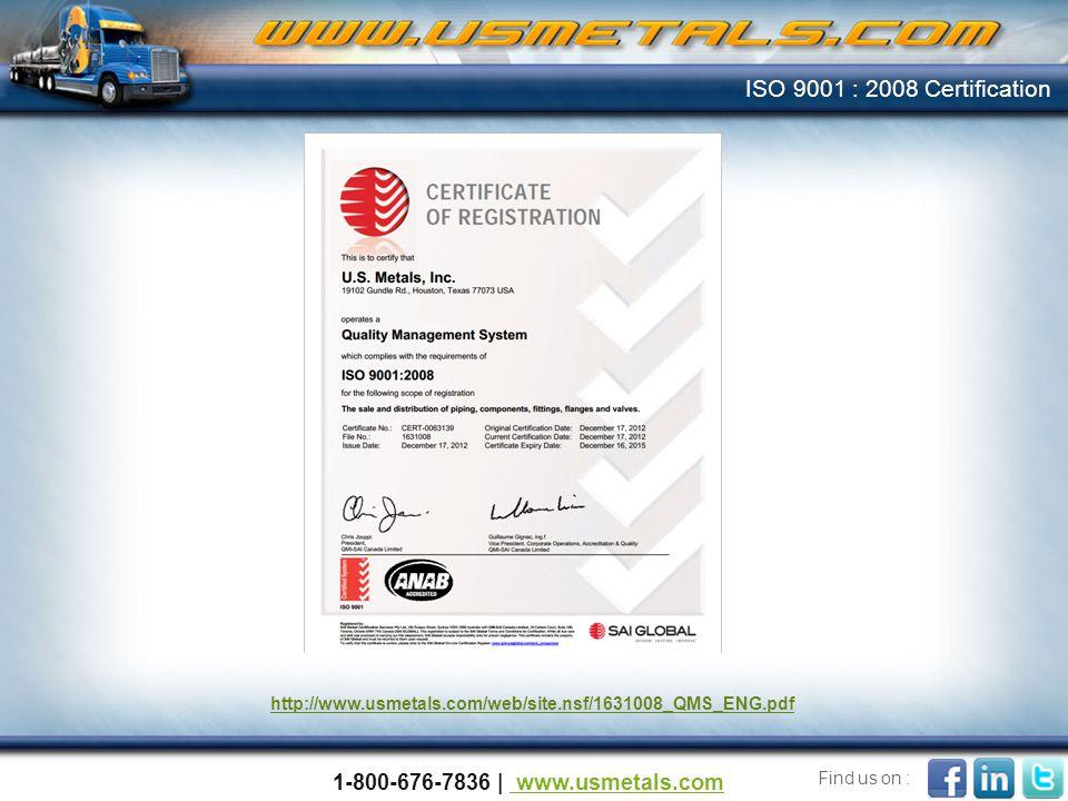 ISO 9001 : 2008 Certification 1-800-676-7836   www.usmetals.com www.usmetals.com Find us on : http://www.usmetals.com/web/site.nsf/1631008_QMS_ENG.pdf