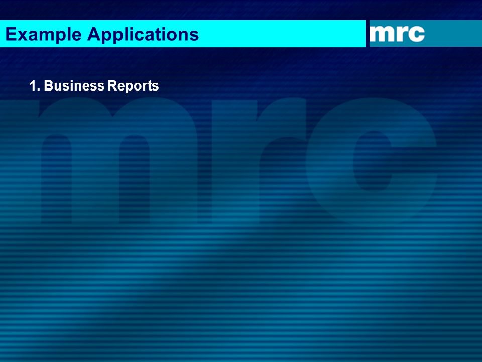 Example Applications 1. Business Reports