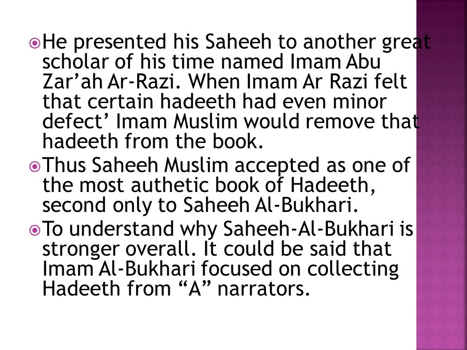  He presented his Saheeh to another great scholar of his time named Imam Abu Zar'ah Ar-Razi.