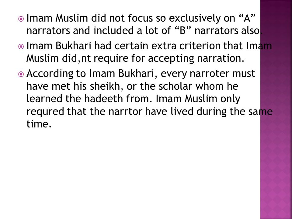  Imam Muslim did not focus so exclusively on A narrators and included a lot of B narrators also.