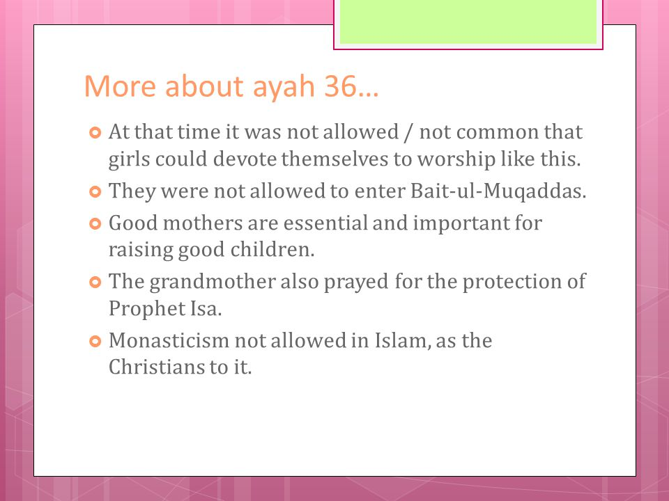 More about ayah 36…  At that time it was not allowed / not common that girls could devote themselves to worship like this.