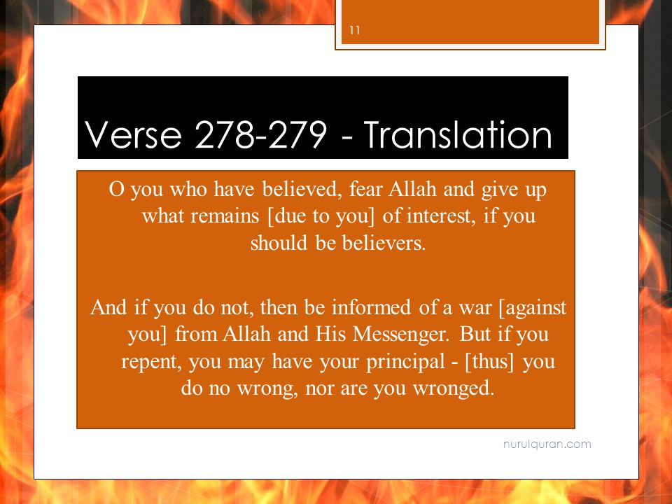 Verse Translation O you who have believed, fear Allah and give up what remains [due to you] of interest, if you should be believers.