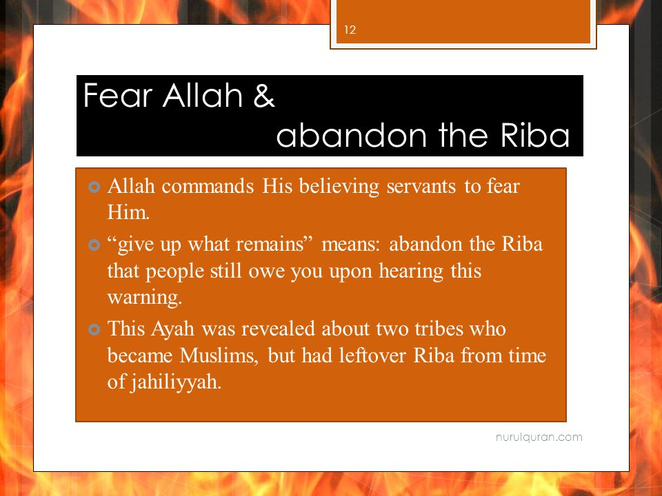 Fear Allah & abandon the Riba  Allah commands His believing servants to fear Him.
