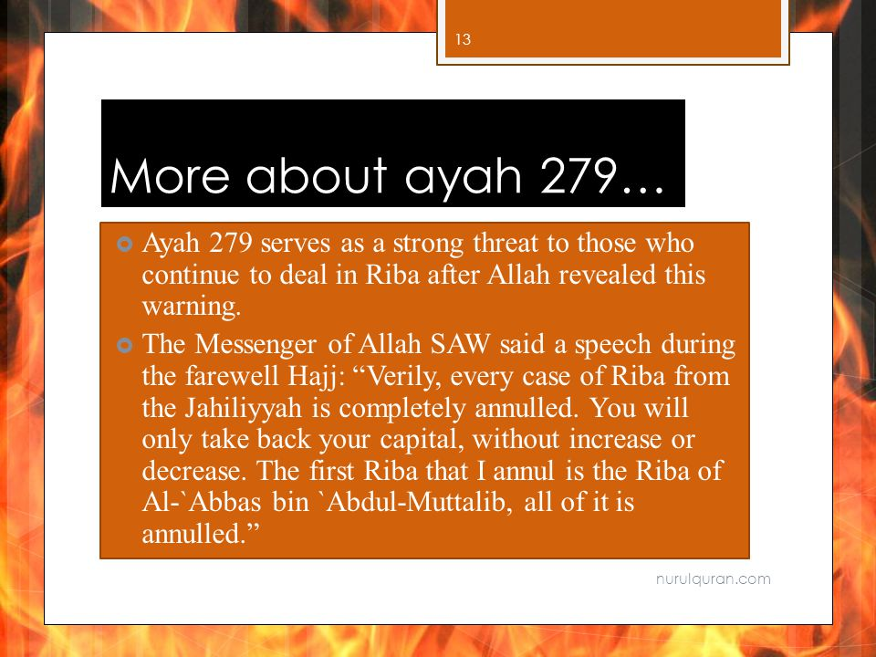 More about ayah 279…  Ayah 279 serves as a strong threat to those who continue to deal in Riba after Allah revealed this warning.