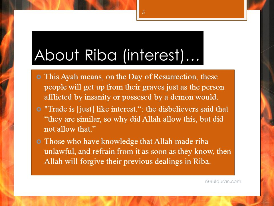 About Riba (interest)…  This Ayah means, on the Day of Resurrection, these people will get up from their graves just as the person afflicted by insanity or possesed by a demon would.