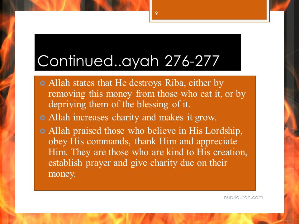 Continued..ayah  Allah states that He destroys Riba, either by removing this money from those who eat it, or by depriving them of the blessing of it.