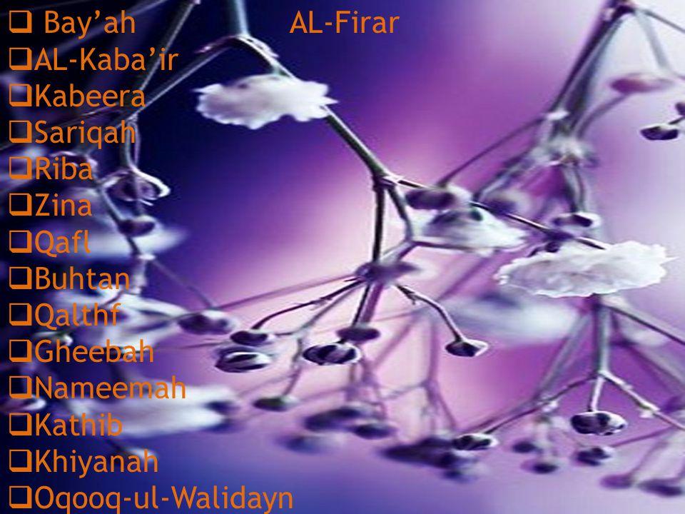  Bay'ah AL-Firar  AL-Kaba'ir  Kabeera  Sariqah  Riba  Zina  Qafl  Buhtan  Qalthf  Gheebah  Nameemah  Kathib  Khiyanah  Oqooq-ul-Walidayn