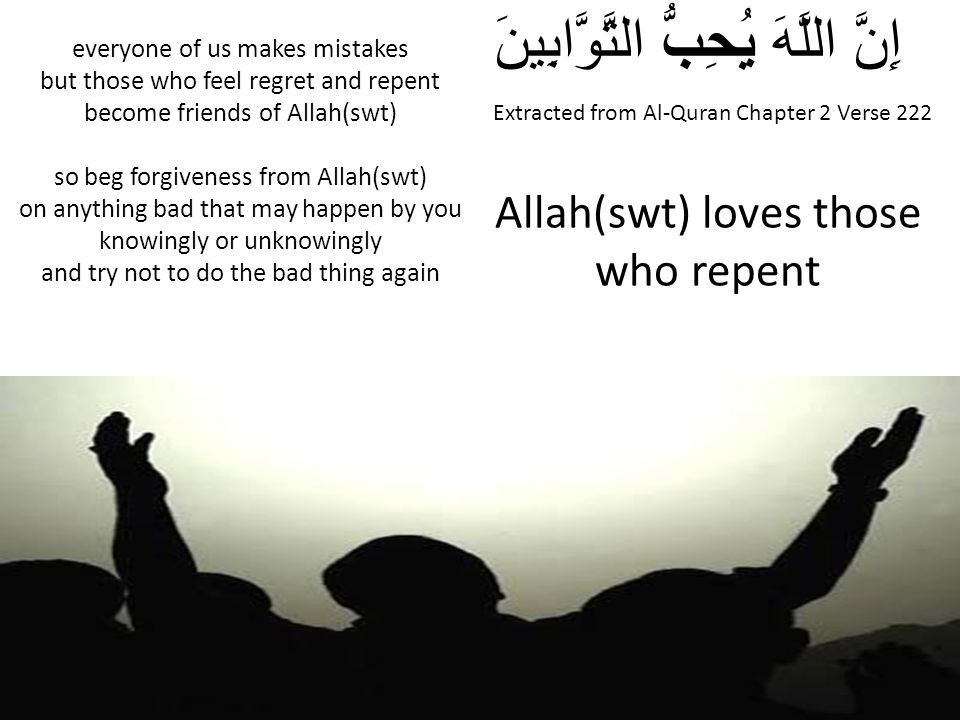Extracted from Al-Quran Chapter 2 Verse 222 إِنَّ اللَّهَ يُحِبُّ التَّوَّابِينَ Allah(swt) loves those who repent everyone of us makes mistakes but t