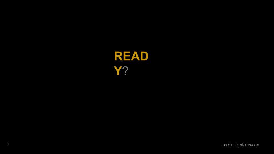 READ Y? 3 uxdesignlabs.com