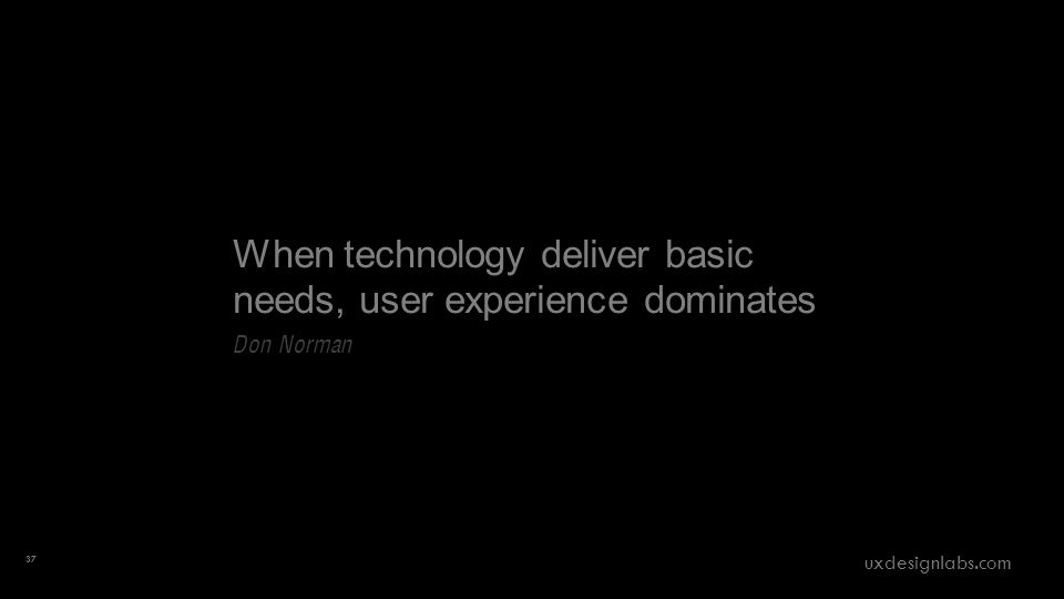 When technology deliver basic needs, user experience dominates Don Norman 37 uxdesignlabs.com