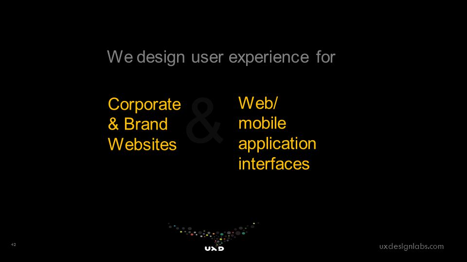 We design user experience for Corporate & Brand Websites Web/ mobile application interfaces & 42 uxdesignlabs.com