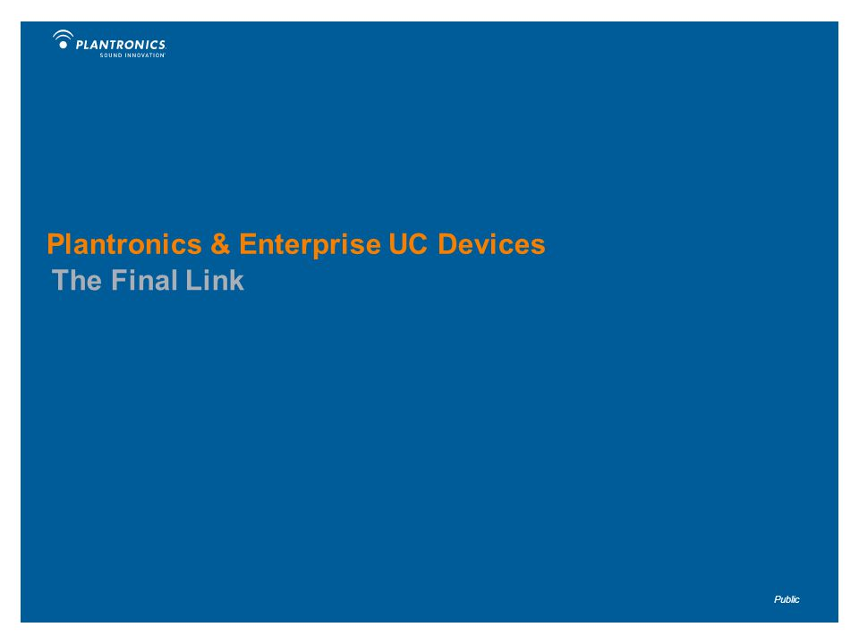Public Plantronics & Enterprise UC Devices The Final Link